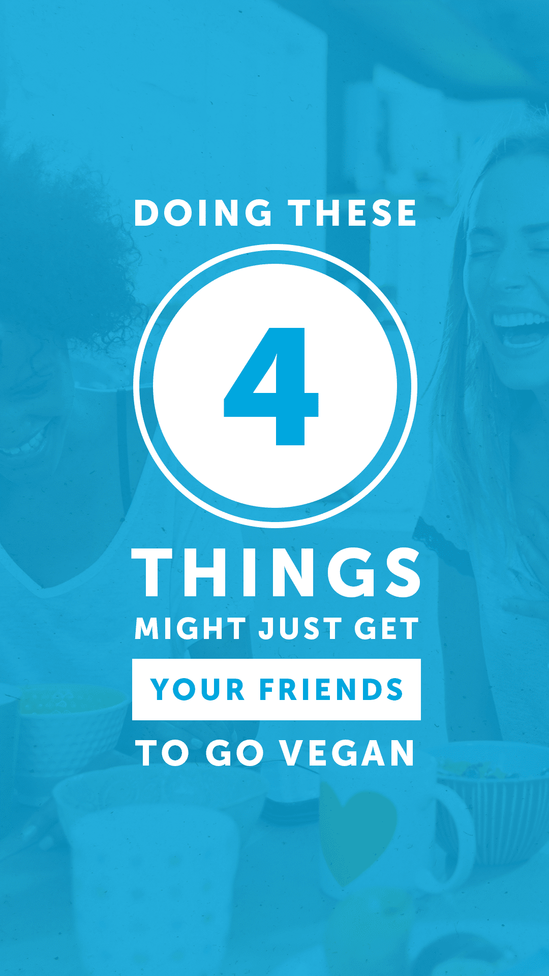 Doing These 4 Things Might Just Get Your Friends to Go Vegan
