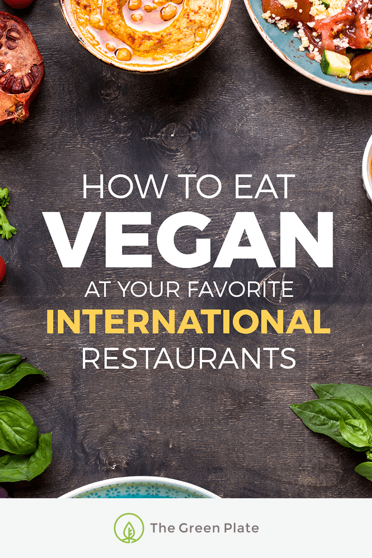 Here's How to Eat Vegan at Your Favorite International Restaurants