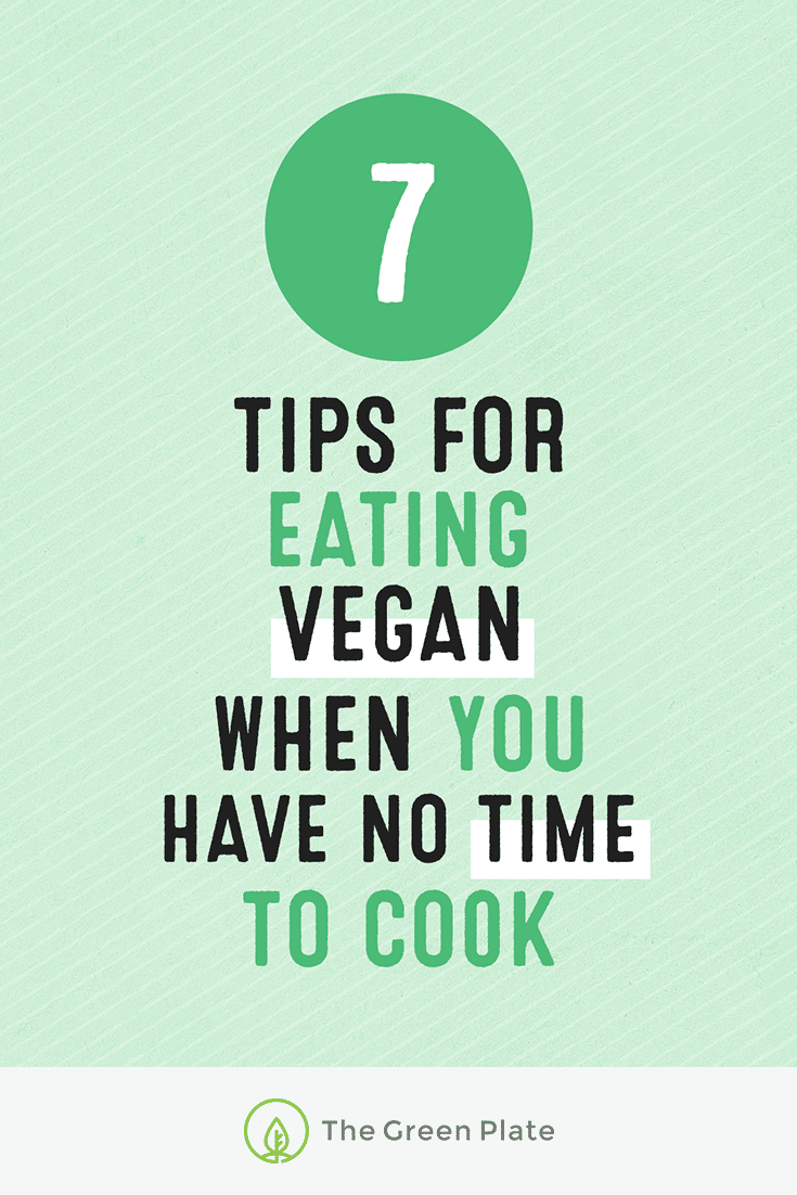 7 Tips for Eating Vegan When You Have (Almost) No Time to Cook