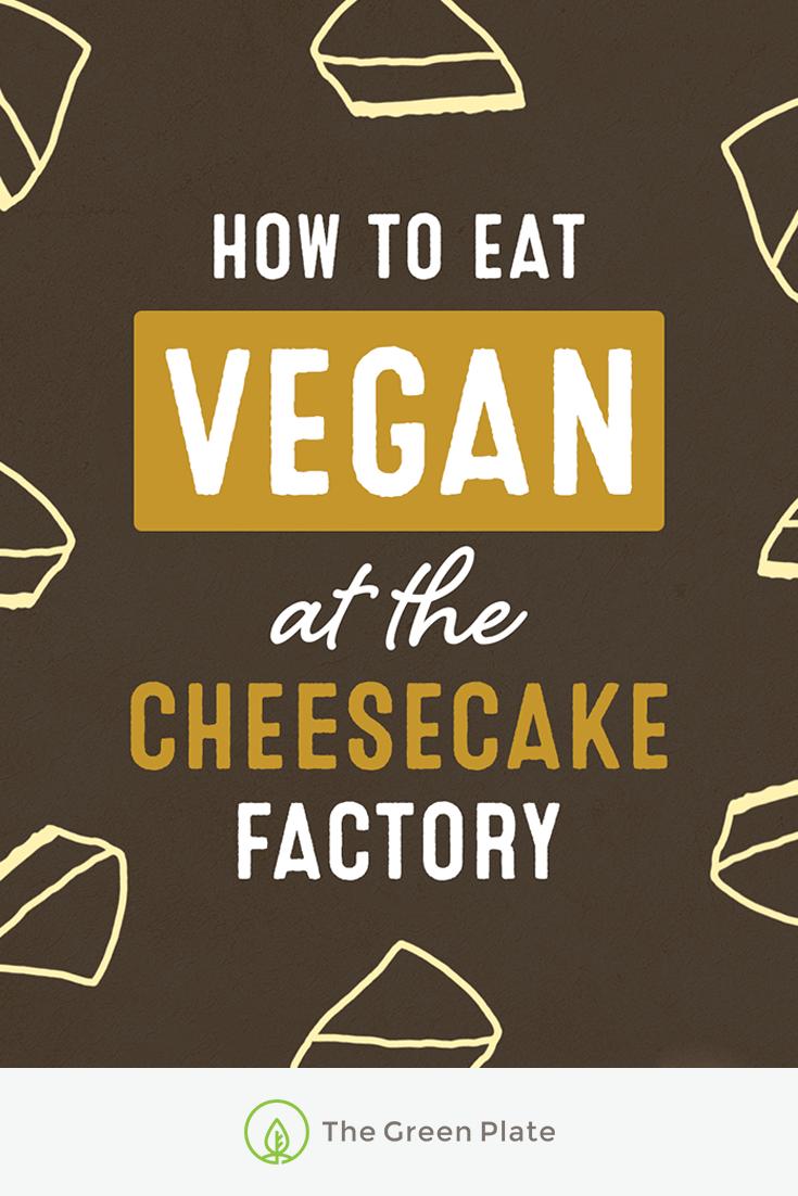 So a Vegan Walks Into the Cheesecake Factory…