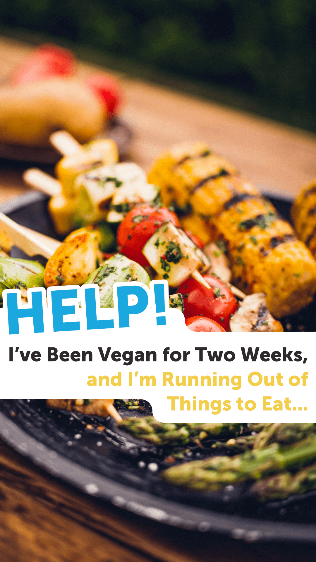 I've Been Vegan for Two Weeks, and I'm Running Out of Things to Eat… Help!